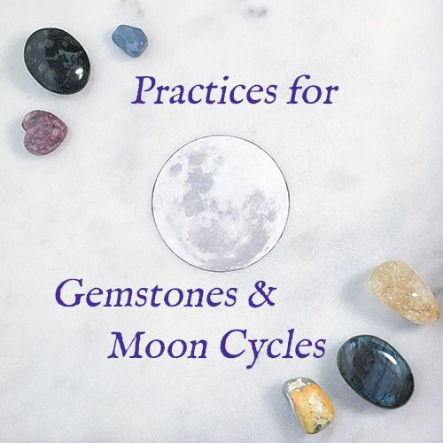 Practices for Gemstones & Moon Cycles — Reiki Gem Wellness