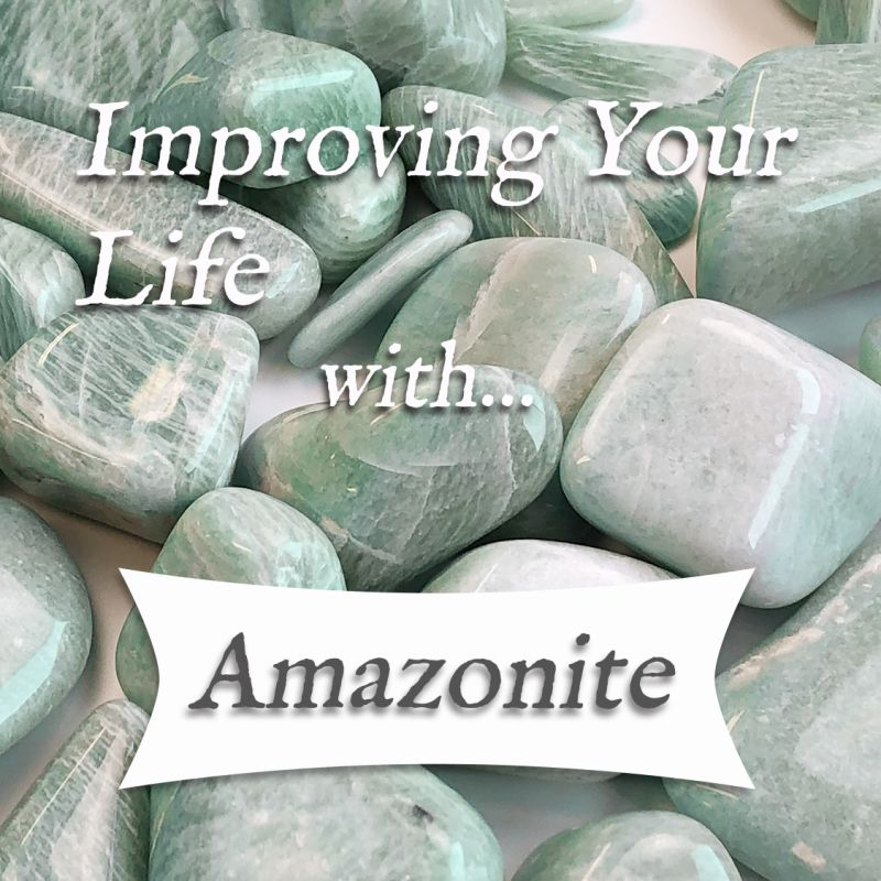Video: Improving Your Life with… Amazonite! —